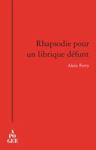 Alain Ferry - Rhapsodie pour un librique défunt.