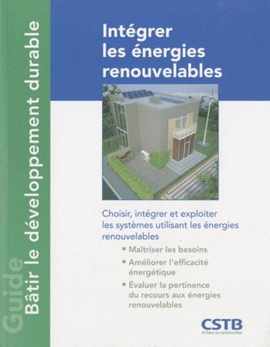Alain Filloux - Intégrer les énergies renouvelables - Choisir, intégrer et exploiter les systèmes utilisant les énergies renouvelables.