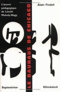 Alain Findeli - Le Bauhaus de Chicago - L'oeuvre pédagogique de LàszlÂo Moholy-Nagy.