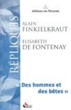 Alain Finkielkraut et Elisabeth de Fontenay - Des hommes et des bêtes.