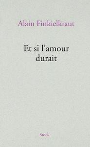 Alain Finkielkraut - Et si l'amour durait.