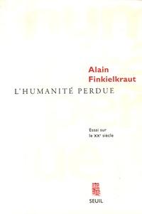L'humanité perdue- Essai sur le XXe siècle - Alain Finkielkraut |