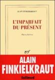 Alain Finkielkraut - L'imparfait du présent - Pièces brèves.