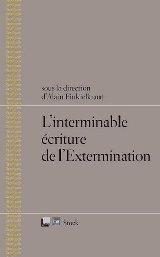 Alain Finkielkraut - L'interminable écriture de l'Extermination.