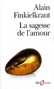 Alain Finkielkraut - La Sagesse de l'amour.