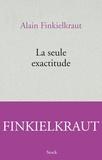 Alain Finkielkraut - La seule exactitude.