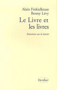Le Livre et les livres- Entretiens sur la laïcité - Alain Finkielkraut |