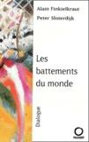 Alain Finkielkraut et Peter Sloterdijk - Les battements du monde.