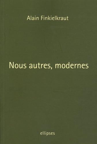 Alain Finkielkraut - Nous autres, modernes - Quatre leçons.