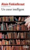 Alain Finkielkraut - Un coeur intelligent - Lectures.
