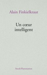 Alain Finkielkraut - Un coeur intelligent.