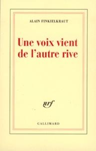 Une voix vient de l'autre rive - Alain Finkielkraut  