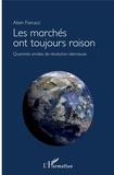 Alain Fiorucci - Les marchés ont toujours raison - Quarante années de révolution silencieuse.