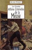 Alain Fisnot - Les grandes affaires criminelles de la Meuse.