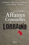 Alain Fisnot et François Moulin - Les grandes affaires criminelles de Lorraine.