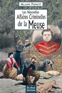 Alain Fisnot - Les nouvelles affaires criminelles de la Meuse.