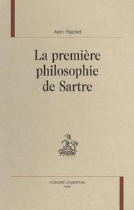 Alain Flajoliet - La première philosophie de Sartre.