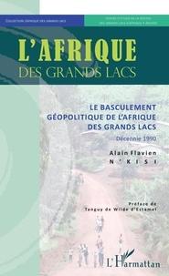 Alain Flavien N'Kisi - Le basculement géopolitique de l'Afrique des Grands Lacs - Décennie 1990.