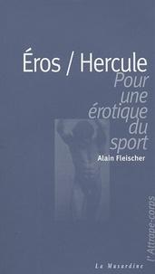 Alain Fleischer - Eros / Hercule - Pour une érotique du sport.