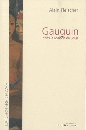 Alain Fleischer - Gauguin - Dans la Maison du Jouir.