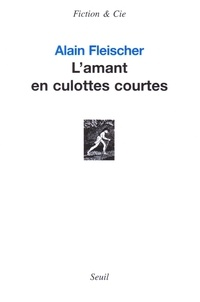 Alain Fleischer - L'amant en culottes courtes.
