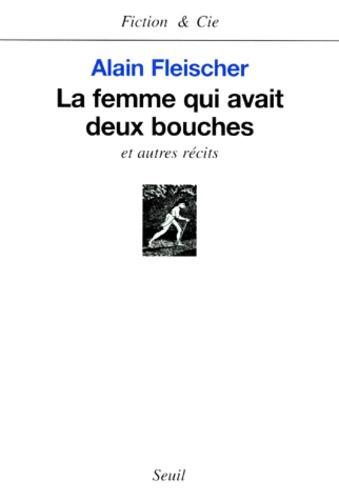 Alain Fleischer - La femme qui avait deux bouches - Et autres récits.