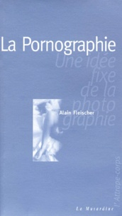 Histoiresdenlire.be LA PORNOGRAPHIE. Une idée fixe de la photographie Image