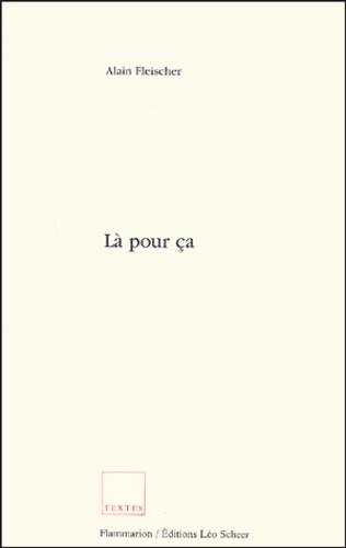 Alain Fleischer - Là pour ça.