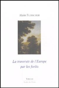 Alain Fleischer - La traversée de l'Europe par les forêts.
