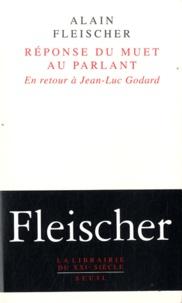 Alain Fleischer - Réponse du muet au parlant - En retour à Jean-Luc Godard.