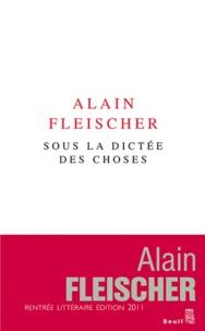 Alain Fleischer - Sous la dictée des choses.