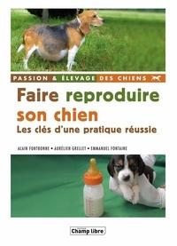 Alain Fontbonne et Aurélien Grellet - Faire reproduire son chien - Les clés d'une pratique réussie.