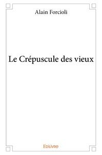 Alain Forcioli - Le crépuscule des vieux.