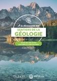 Alain Foucault - A la découverte des sentiers de la géologie - Plus de 100 sites naturels à explorer.