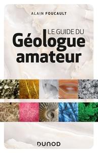 Alain Foucault - Le guide du géologue amateur - 3e éd..