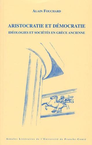 Alain Fouchard - Aristocratie et démocratie - Idéologies et sociétés en Grèce ancienne.