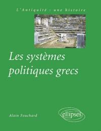 Alain Fouchard - Les systèmes politiques grecs.