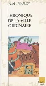 Alain Fourest - Chronique de la ville ordinaire.