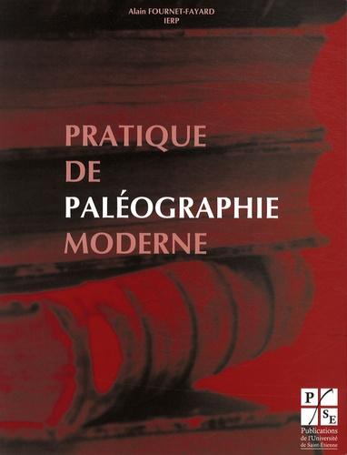 Alain Fournet-Fayard - Pratique de paléographie moderne - Lire les Foréziens d'autrefois (XVIIe et XVIIIe siècles).