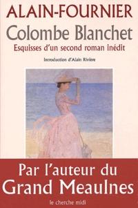 Alain-Fournier - Colombe Blanchet - Esquisses d'un second roman inédit.