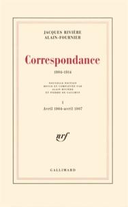 Alain-Fournier et Jacques Rivière - Correspondance (1904-1914) - Tome 1, Avril 1904-Avril 1907.