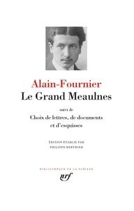 Alain-Fournier - Le grand Meaulnes - Suivi de choix de lettres, de documents ; Esquisses du roman.