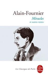 Alain-Fournier - Miracles et autres textes.