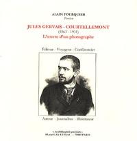 Alain Fourquier - Jules Gervais-Courtellemont (1863-1931) : l'oeuvre d'un photographe.