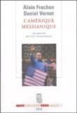Alain Frachon et Daniel Vernet - L'Amérique messianique - Les guerres des néo-conservateurs.
