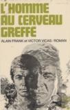 Alain Franck et Victor Vicas - L'homme au cerveau greffé.