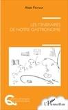 Alain Franck - Les itinéraires de notre gastronomie.