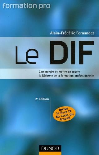 Alain-Frédéric Fernandez - Le DIF - Comprendre et mettre en oeuvre la Réforme de la formation professionnelle.