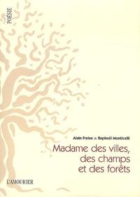 Alain Freixe et Raphaël Monticelli - Madame des villes, des champs et des forêts.
