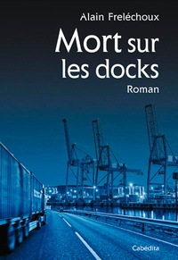 Alain Freléchoux - Mort sur les docks.